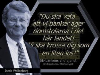 """""""Du ska veta att vi banker äger domstolarna i det här landet! Vi ska krossa dig som en liten lus!"""" ~ Jacob Wallenberg."""